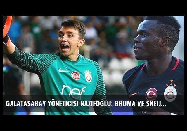 Galatasaray Yöneticisi Nazifoğlu: Bruma ve Sneijder'e Teklifler Var