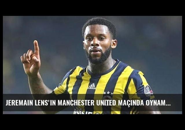 Jeremain Lens'in Manchester United Maçında Oynama İhtimali Düşük