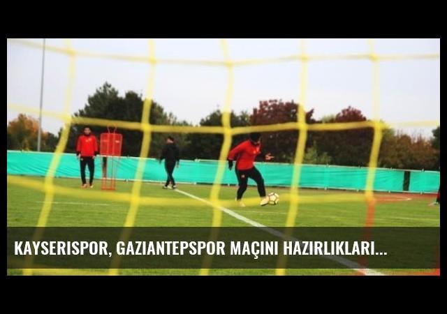 Kayserispor, Gaziantepspor Maçını Hazırlıkları