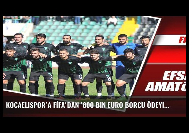 Kocaelispor'a FİFA'dan '800 bin euro borcu ödeyin' uyarısı