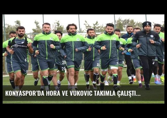 Konyaspor'da Hora ve Vukovic takımla çalıştı