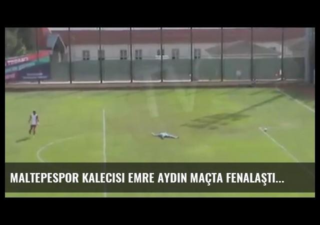 Maltepespor Kalecisi Emre Aydın Maçta Fenalaştı