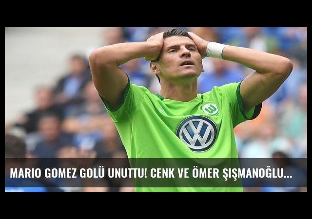Mario Gomez golü unuttu! Cenk ve Ömer Şişmanoğlu ise...