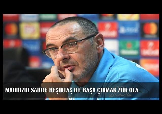 Maurizio Sarri: Beşiktaş ile başa çıkmak zor olacak