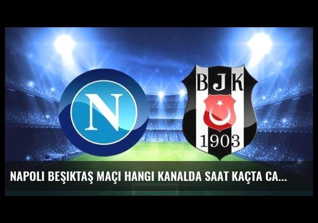 Napoli Beşiktaş maçı hangi kanalda saat kaçta canlı yayınlanacak?