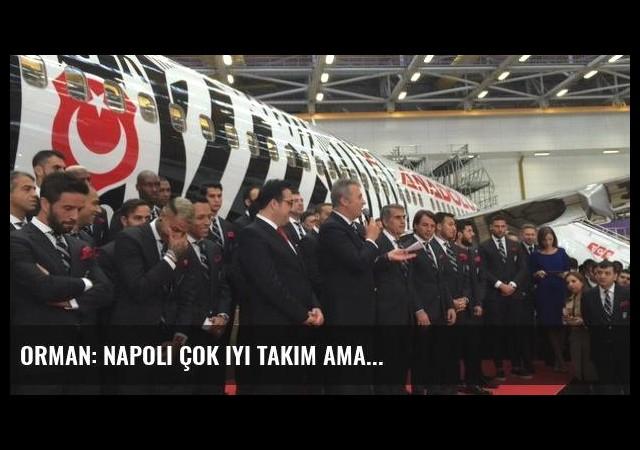 Orman: Napoli çok iyi takım ama...