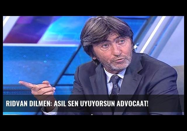 Rıdvan Dilmen: Asıl sen uyuyorsun Advocaat!