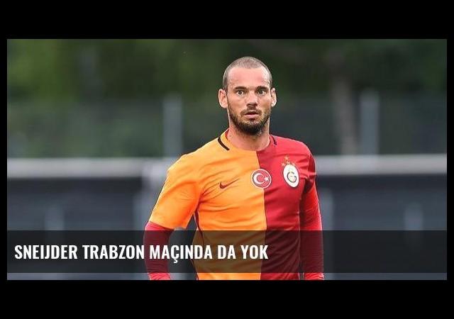 Sneijder Trabzon maçında da yok