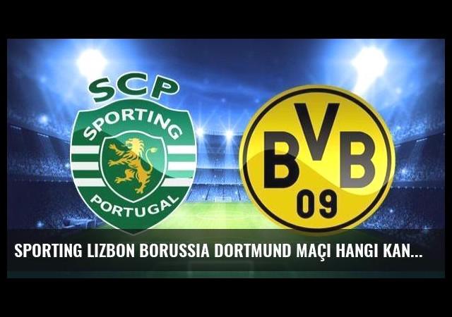 Sporting Lizbon Borussia Dortmund maçı hangi kanalda?