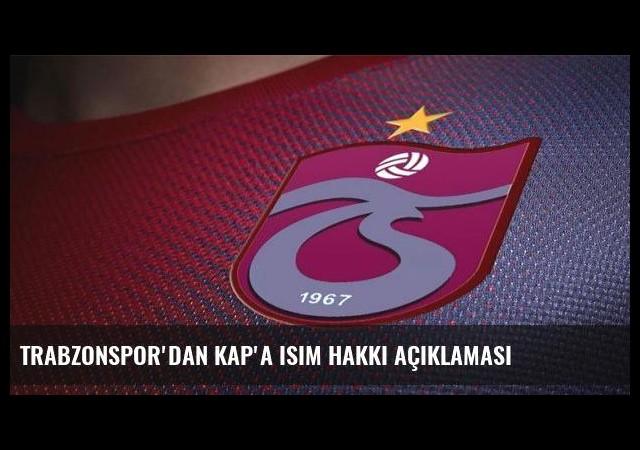Trabzonspor'dan KAP'a isim hakkı açıklaması