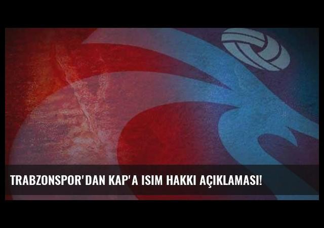 Trabzonspor'dan KAP'a isim hakkı açıklaması!
