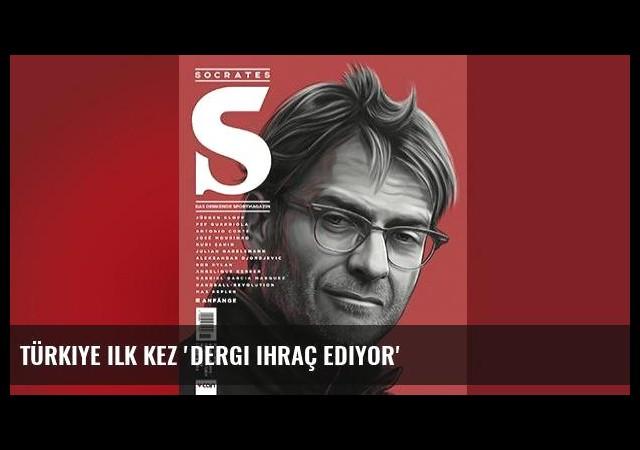Türkiye ilk kez 'dergi ihraç ediyor'