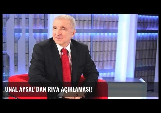 Ünal Aysal'dan Riva açıklaması!