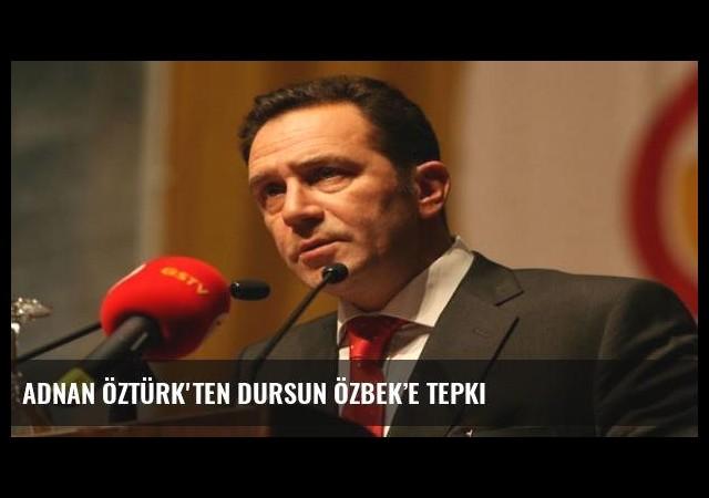 Adnan Öztürk'ten Dursun Özbek'e tepki