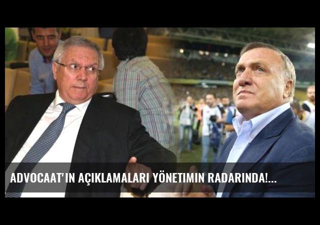 Advocaat'ın açıklamaları yönetimin radarında!