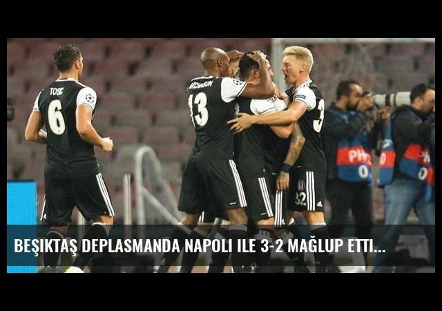 Beşiktaş Deplasmanda Napoli ile 3-2 Mağlup Etti