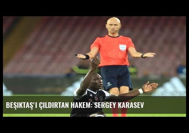Beşiktaş'ı çıldırtan hakem: Sergey Karasev