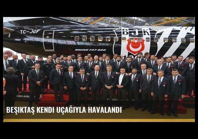 Beşiktaş kendi uçağıyla havalandı