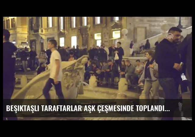 Beşiktaşlı Taraftarlar Aşk Çeşmesinde Toplandı