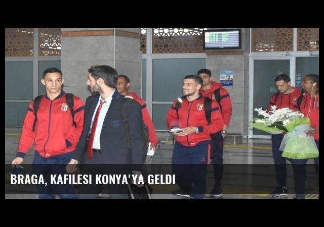 Braga, kafilesi Konya'ya geldi
