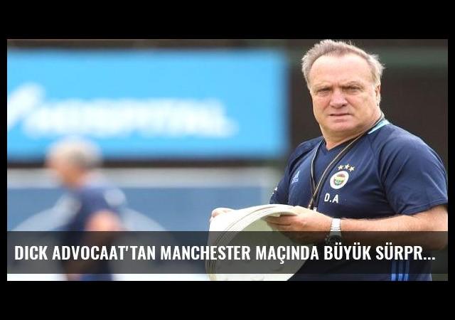 Dick Advocaat'tan Manchester maçında büyük sürpriz