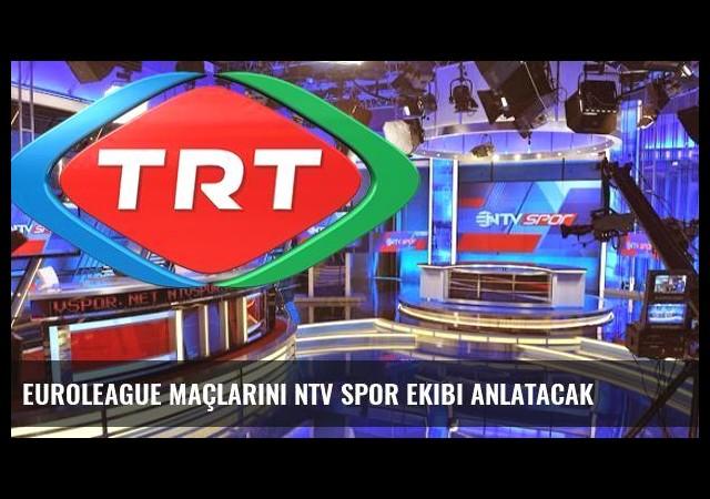 Euroleague Maçlarını NTV Spor Ekibi Anlatacak