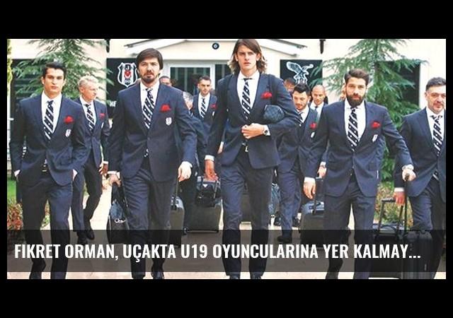 Fikret Orman, Uçakta U19 Oyuncularına Yer Kalmayınca Olaya El Koydu