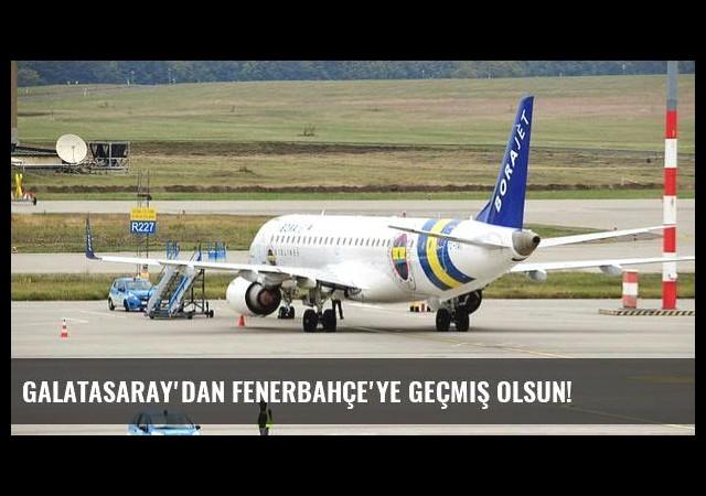 Galatasaray'dan Fenerbahçe'ye geçmiş olsun!