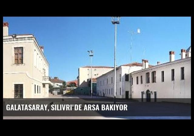 Galatasaray, Silivri'de Arsa Bakıyor