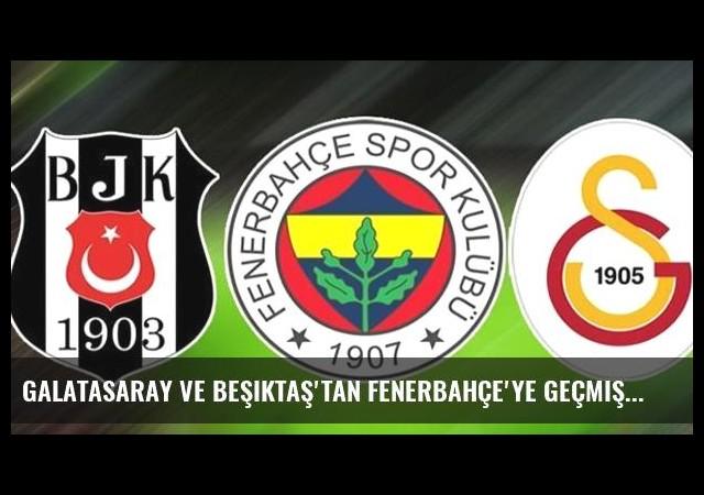 Galatasaray ve Beşiktaş'tan Fenerbahçe'ye Geçmiş Olsun