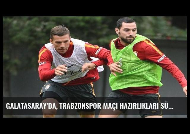 Galatasaray'da, Trabzonspor maçı hazırlıkları sürüyor