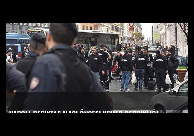 Napoli-Beşiktaş maçı öncesi kemer gerginliği
