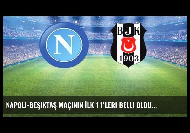 Napoli-Beşiktaş Maçının İlk 11'leri Belli Oldu