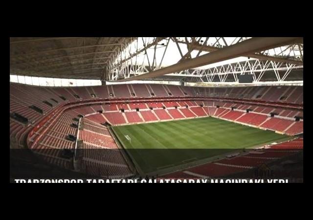 Trabzonspor taraftarı Galatasaray maçındaki yerini alacak