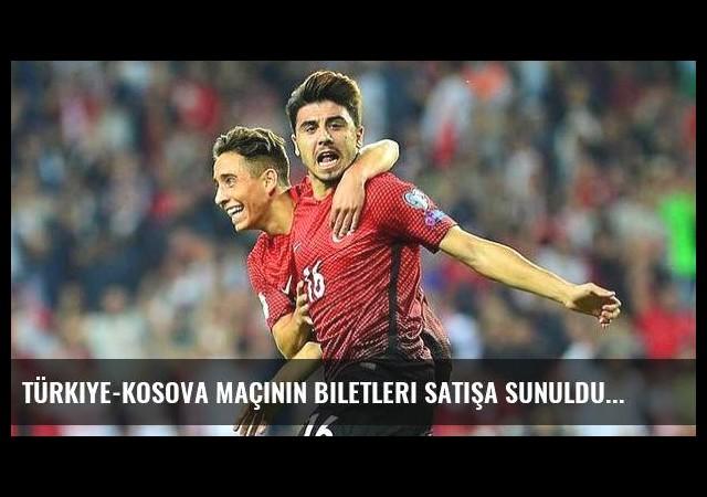 Türkiye-Kosova maçının biletleri satışa sunuldu