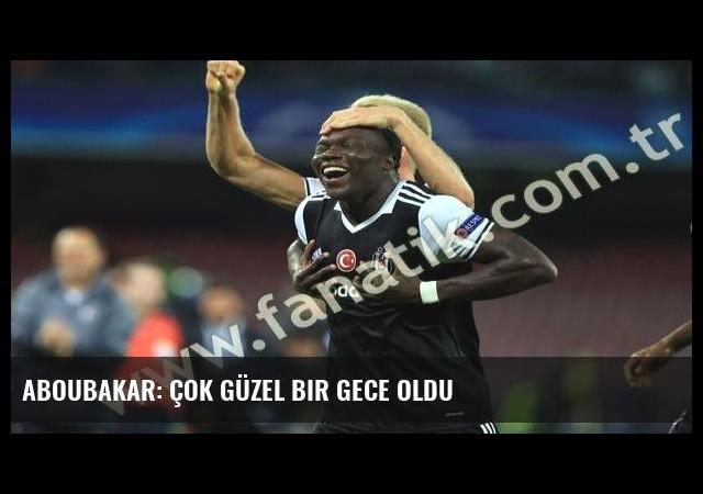 Aboubakar: Çok güzel bir gece oldu