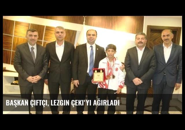 Başkan Çiftçi, Lezgin Çeki'yi Ağırladı