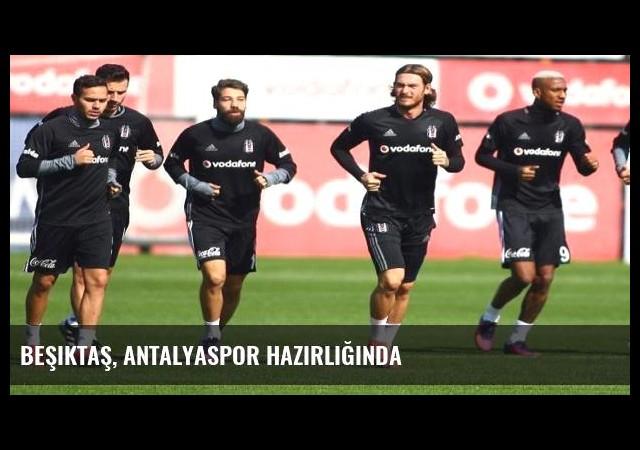 Beşiktaş, Antalyaspor hazırlığında
