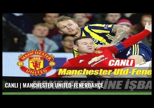 CANLI | Manchester United-Fenerbahçe