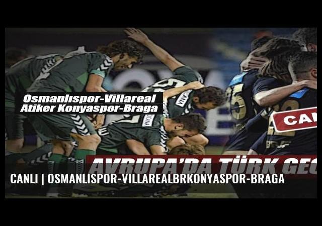 CANLI | Osmanlıspor-VillarealbrKonyaspor-Braga