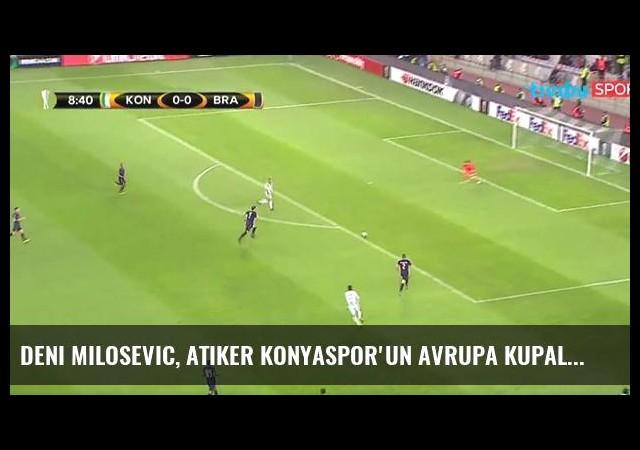 Deni Milosevic, Atiker Konyaspor'un Avrupa Kupaları'ndaki İlk Golünü Attı