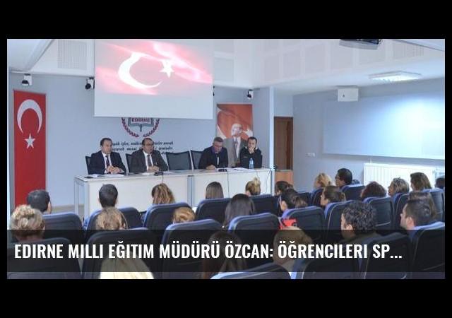 Edirne Milli Eğitim Müdürü Özcan: Öğrencileri spora yönlendirelim