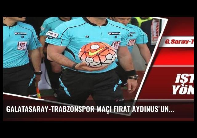 Galatasaray-Trabzonspor maçı Fırat Aydınus'un