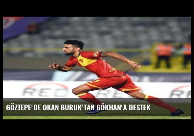 Göztepe'de Okan Buruk'tan Gökhan'a destek