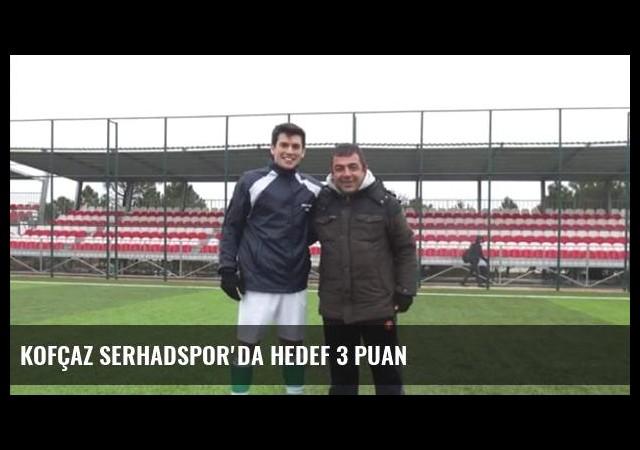 Kofçaz Serhadspor'da Hedef 3 Puan