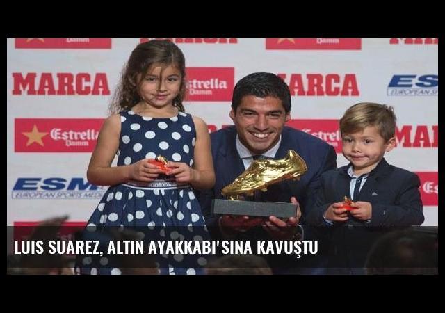 Luis Suarez, Altın Ayakkabı'sına kavuştu