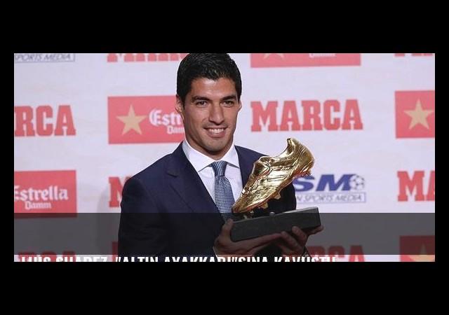 Luis Suarez, 'Altın Ayakkabı'sına kavuştu