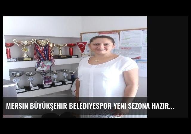 Mersin Büyükşehir Belediyespor Yeni Sezona Hazır