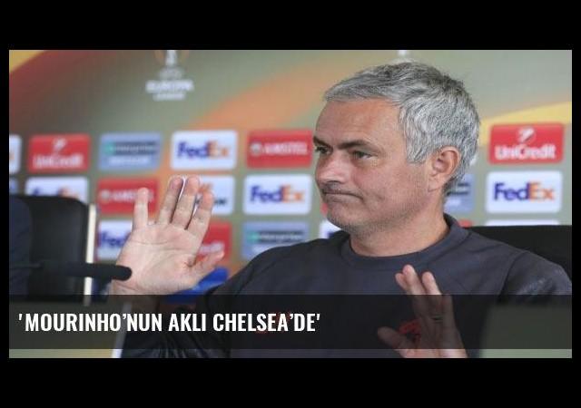 'Mourinho'nun aklı Chelsea'de'