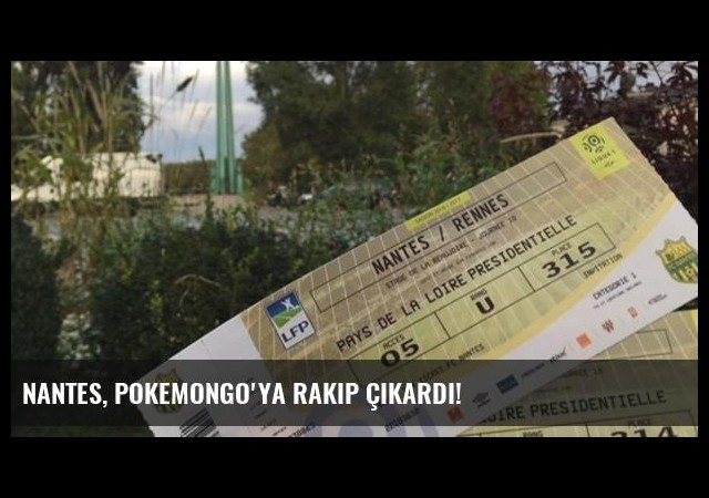 Nantes, PokemonGo'ya Rakip Çıkardı!